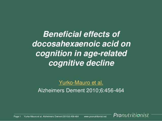 www.pronutritionist.net Beneficial effects of docosahexaenoic acid on cognition in age-related cognitive decline Yurko-Mau...