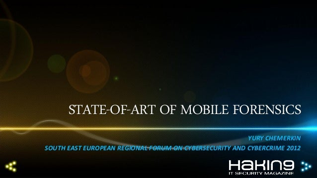 STATE-OF-ART OF MOBILE FORENSICS YURY CHEMERKIN SOUTH EAST EUROPEAN REGIONAL FORUM ON CYBERSECURITY AND CYBERCRIME 2012