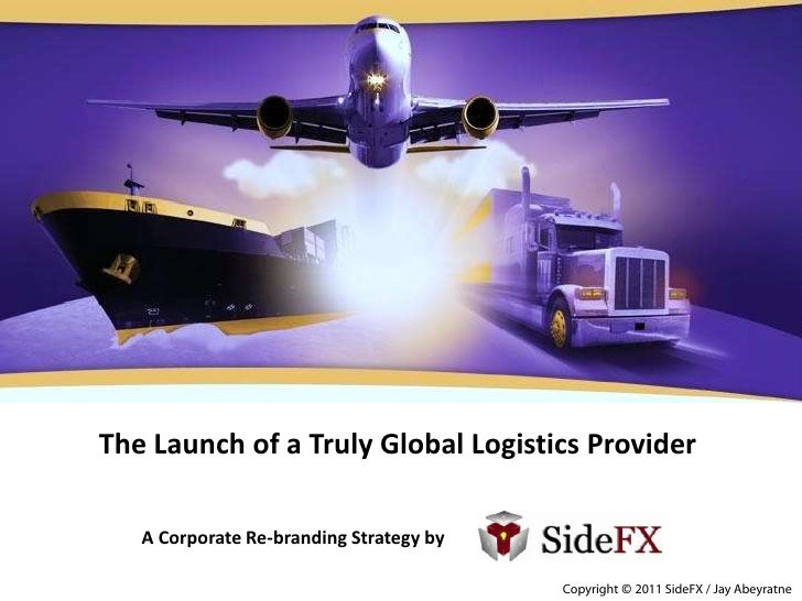 The Launch of a Truly Global Logistics Provider   A Corporate Re-branding Strategy by                                     ...