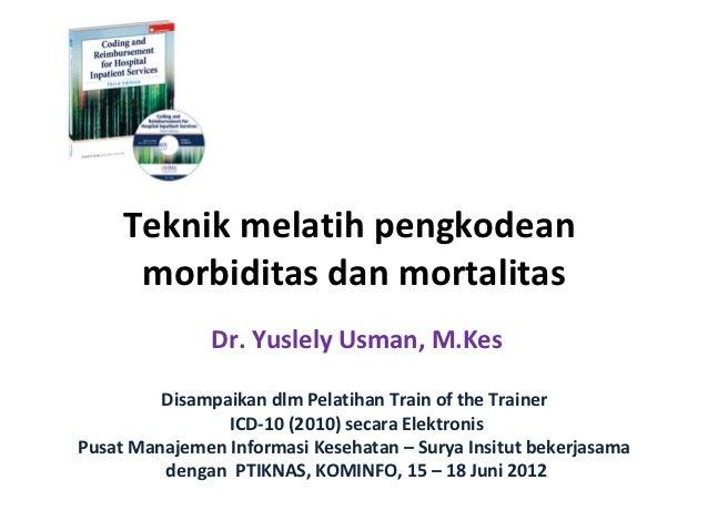 Yuslely   teknik melatih pengkodean morbiditas dan mortalitas 99
