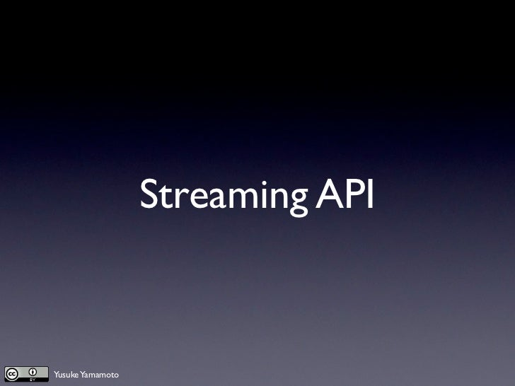 Streaming APIYusuke Yamamoto