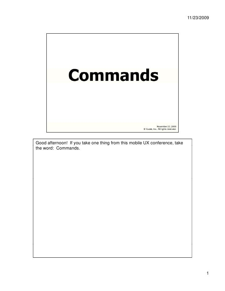 11/23/2009     Good afternoon! If you take one thing from this mobile UX conference, take the word: Commands.             ...