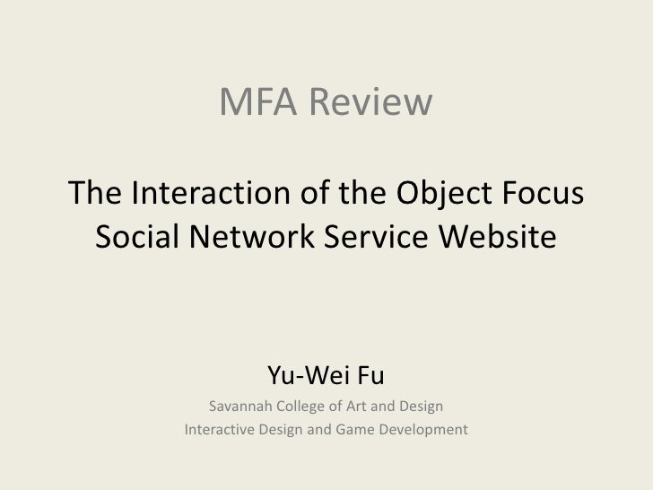 MFA Review  The Interaction of the Object Focus  Social Network Service Website                     Yu-Wei Fu            S...