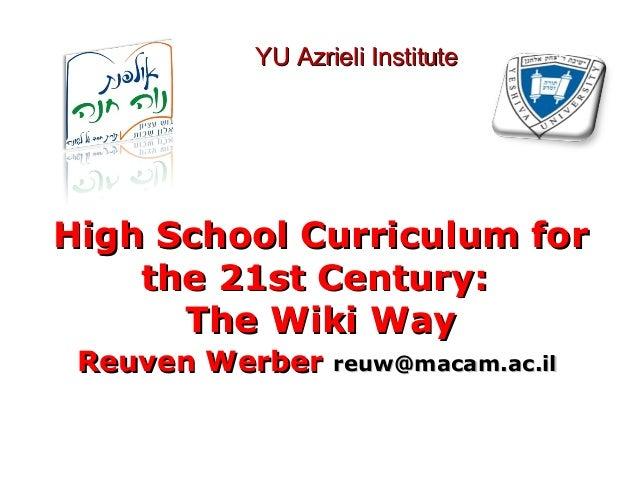 High School Curriculum forHigh School Curriculum for the 21st Centurythe 21st Century:: The Wiki WayThe Wiki Way Reuven We...