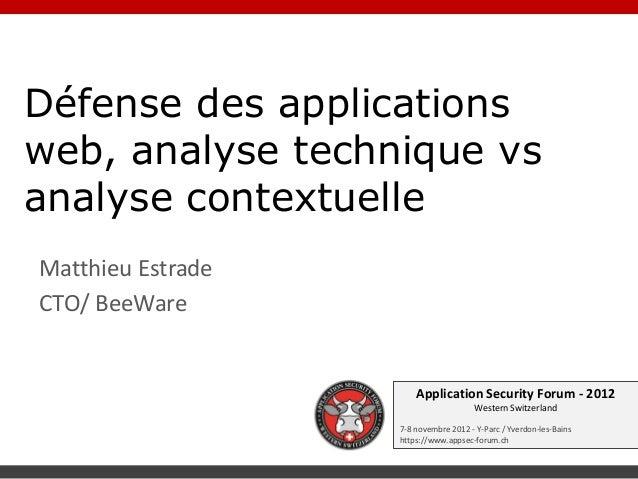 ASFWS 2012 - Sécurité des applications web, analyse technique vs. analyse contextuelle par Matthieu Estrade