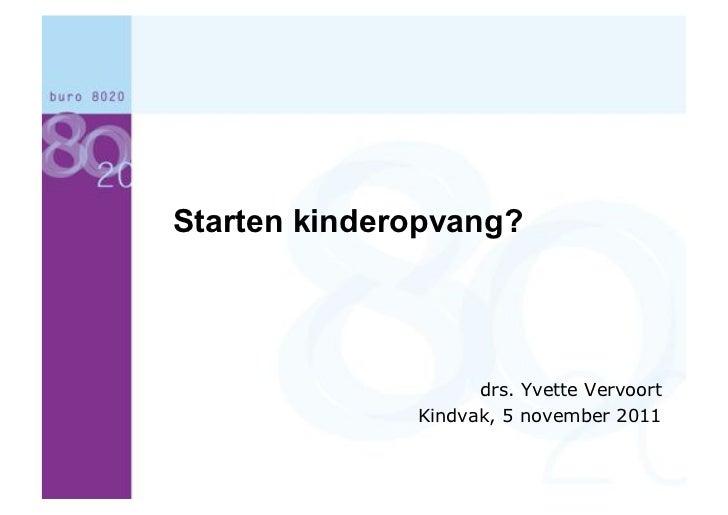 Starten kinderopvang?                    drs. Yvette Vervoort              Kindvak, 5 november 2011