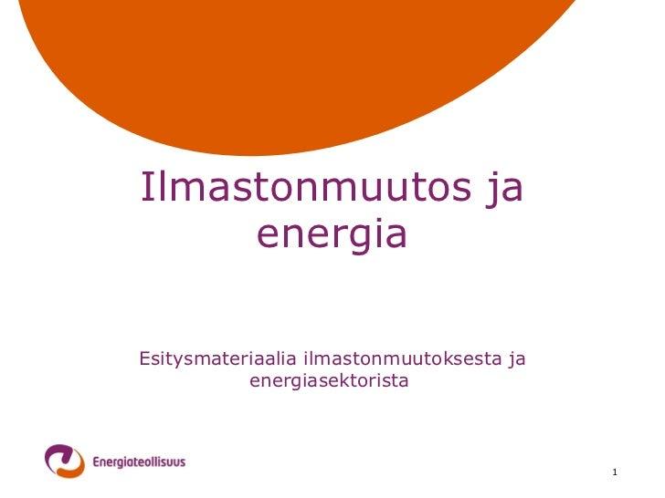 Ilmastonmuutos ja energia Esitysmateriaalia ilmastonmuutoksesta ja energiasektorista