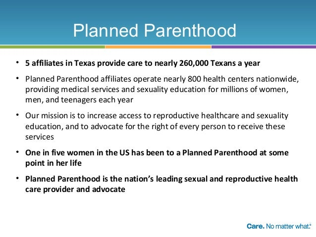 Planned Parenthood • 5 affiliates in Texas provide care to nearly 260,000 Texans a year • Planned Parenthood affiliates op...