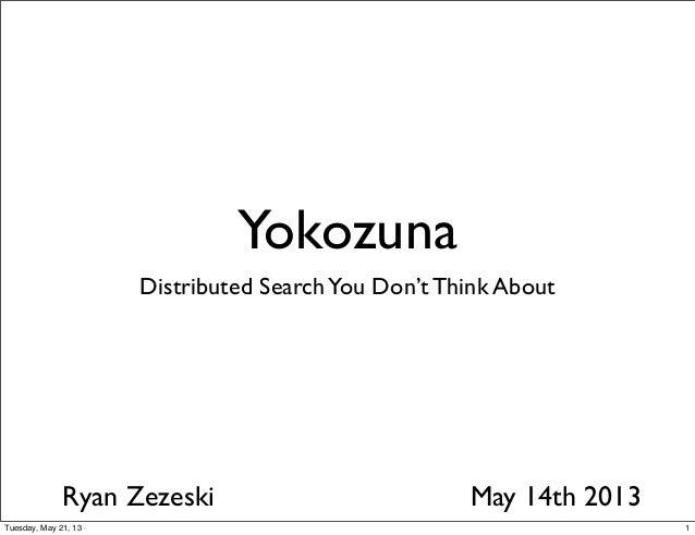 YokozunaDistributed SearchYou Don't Think AboutRyan Zezeski May 14th 20131Tuesday, May 21, 13