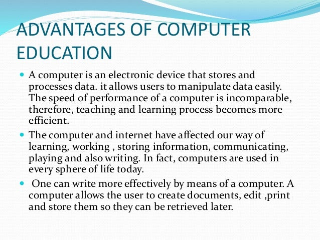 use of computers in education essay When pioneering educational technology advocate jan hawkins wrote an essay for edutopia in 1997, the world at your fingertips: education technology opens doors, about how technology brings the tools of empowerment into the hands and minds of those who use them, she couldn't have known her words would be even more relevant today.