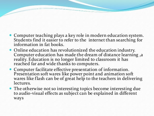 essays on importance of computers in education Computers have made important contributions in various fields including science,  technology, education, society and many more meaning of computer:.