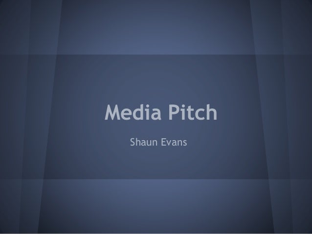 Media Pitch Shaun Evans