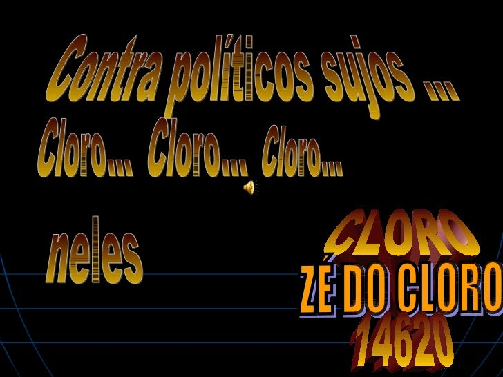 Contra políticos sujos ... neles CLORO Cloro... Cloro... ZÉ DO CLORO  Cloro... 14620