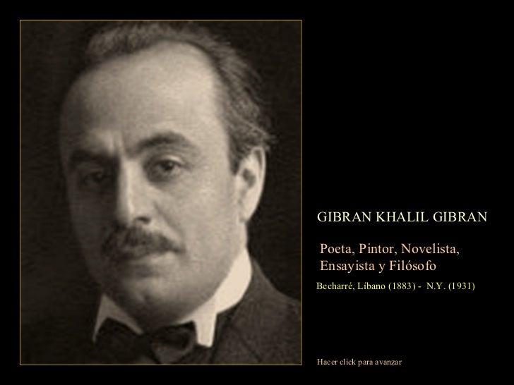 GIBRAN KHALIL GIBRAN Poeta, Pintor, Novelista,  Ensayista y Filósofo Becharré, Líbano (1883) -  N.Y. (1931) Hacer click pa...
