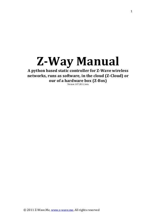 © 2011 Z‐Wave.Me, www.z‐wave.me, All rights reserved  1                Z­Way Manual  A python based static controller fo...