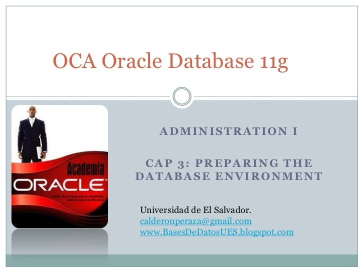 OCA Oracle Database 11g            ADMINISTRATION I         CAP 3: PREPARING THE        DATABASE ENVIRONMENT        Univer...