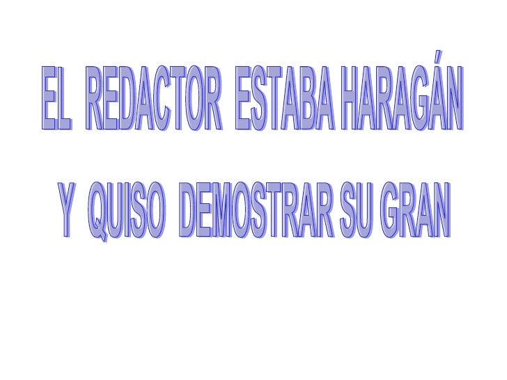 EL  REDACTOR  ESTABA HARAGÁN Y  QUISO  DEMOSTRAR SU GRAN
