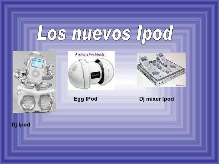 Los nuevos Ipod Dj Ipod Egg IPod Dj mixer Ipod