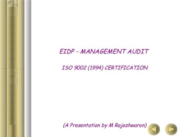 EIDP - MANAGEMENT AUDIT ISO 9002 (1994) CERTIFICATION  (A Presentation by M Rajeshwaron)