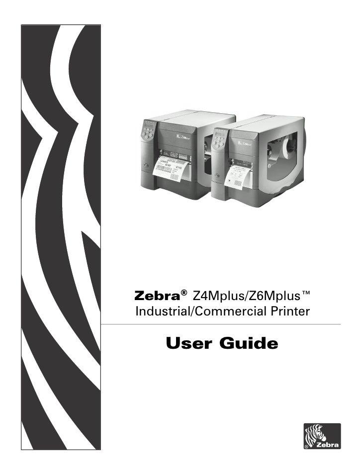 Zebra® Z4Mplus/Z6Mplus™ Industrial/Commercial Printer       User Guide