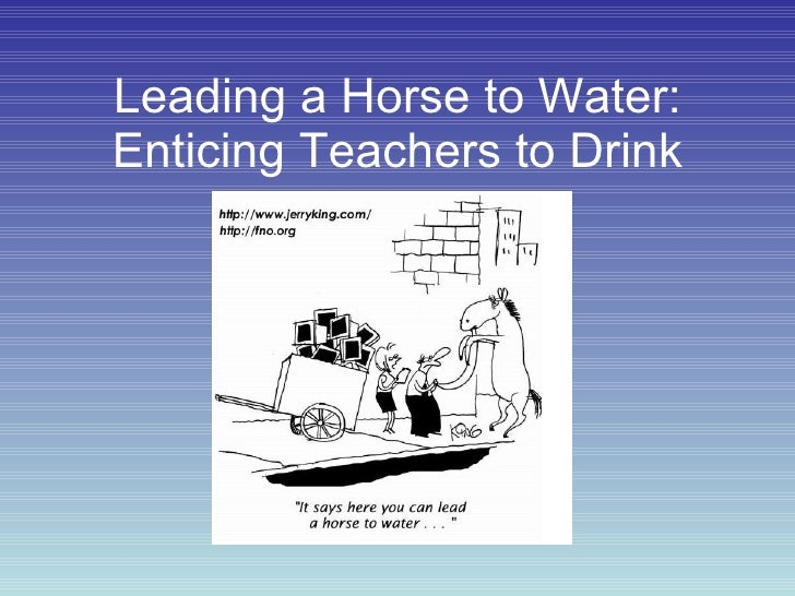 Leading a Horse to Water: Enticing Teachers to Drink