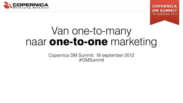 Van one-to-manynaar one-to-one marketing    Copernica DM Summit, 18 september 2012                 #DMSummit