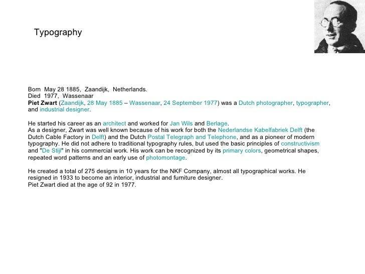 Born May 28 1885, Zaandijk, Netherlands.  Died 1977, Wassenaar Piet Zwart  ( Zaandijk ,  28 May   1885  –  Wassenaar ...