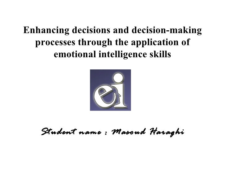 Enhancing decisions and decision-making  processes through the application of      emotional intelligence skills   Student...