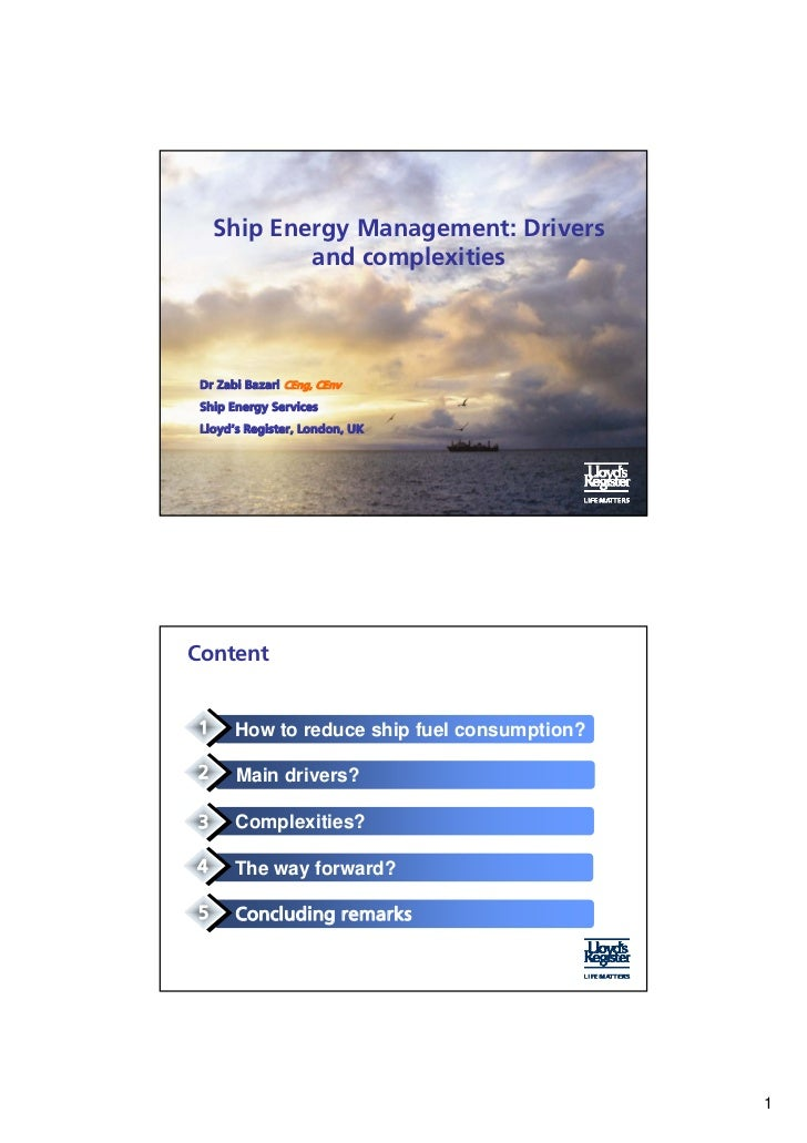 Ship Energy Management: Drivers           and complexities Dr Zabi Bazari CEng, CEnv Ship Energy Services Lloyd's Register...