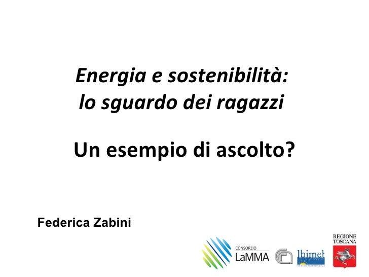 Energia e sostenibilità:      lo sguardo dei ragazzi     Un esempio di ascolto?Federica Zabini