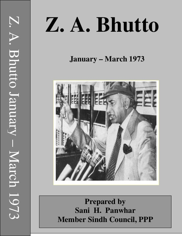 Z.A.BhuttoJanuary–March1973 Z. A. Bhutto January – March 1973 Prepared by Sani H. Panwhar Member Sindh Council, PPP