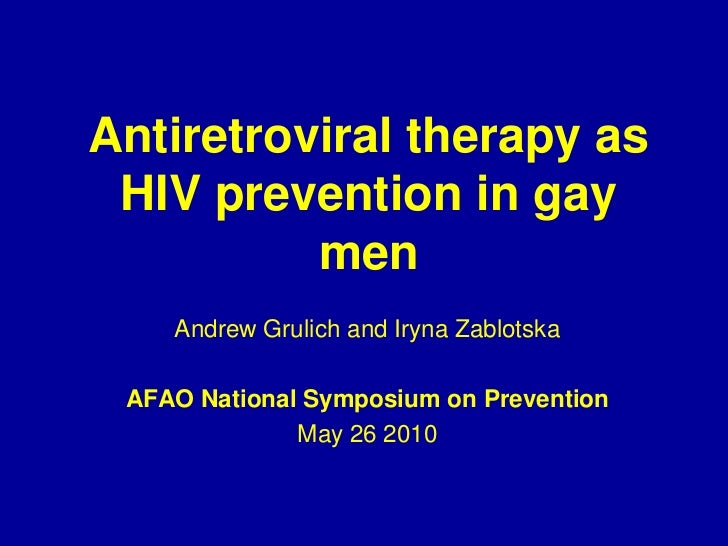 Antiretroviral therapy as HIV prevention in gay men<br />Andrew Grulich and Iryna Zablotska<br />AFAO National Symposium o...