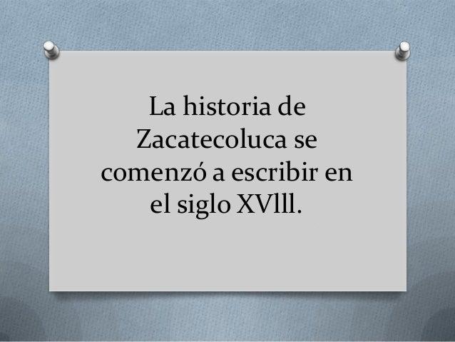 La historia de  Zacatecoluca secomenzó a escribir en   el siglo XVlll.