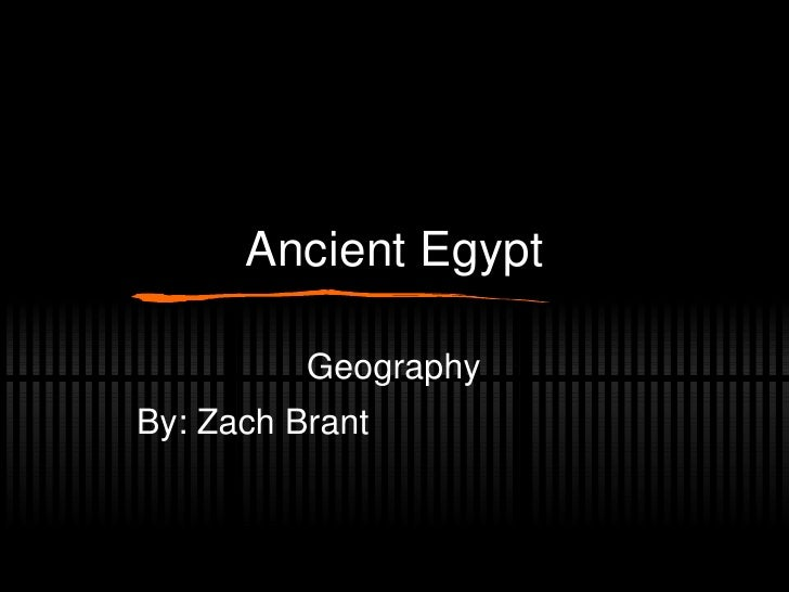 Ancient Egypt Geography  By: Zach Brant