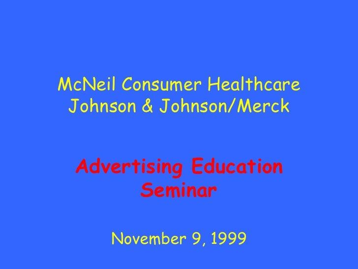 McNeil Consumer Healthcare  Johnson & Johnson/Merck    Advertising Education        Seminar       November 9, 1999