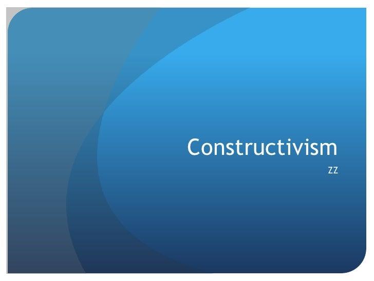 Constructivism             ZZ