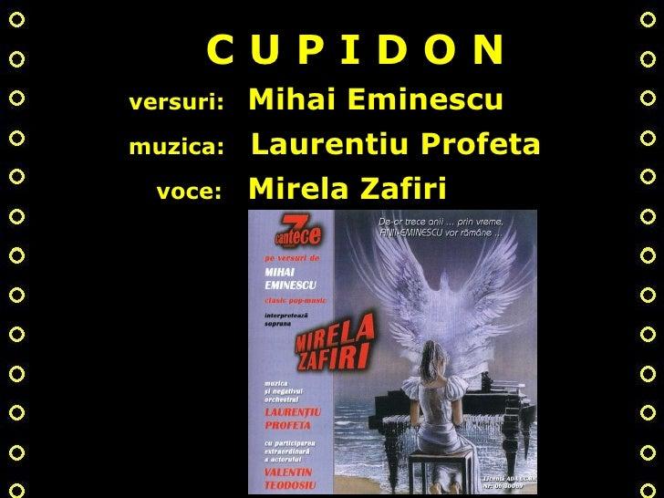 C U P I D O N muzica:  Laurentiu Profeta versuri:  Mihai Eminescu voce:  Mirela Zafiri