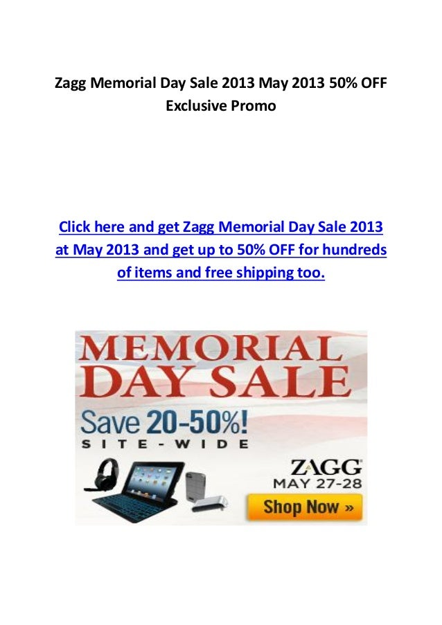 Zagg Memorial Day Sale 2013 May 2013 50% OFFExclusive PromoClick here and get Zagg Memorial Day Sale 2013at May 2013 and g...