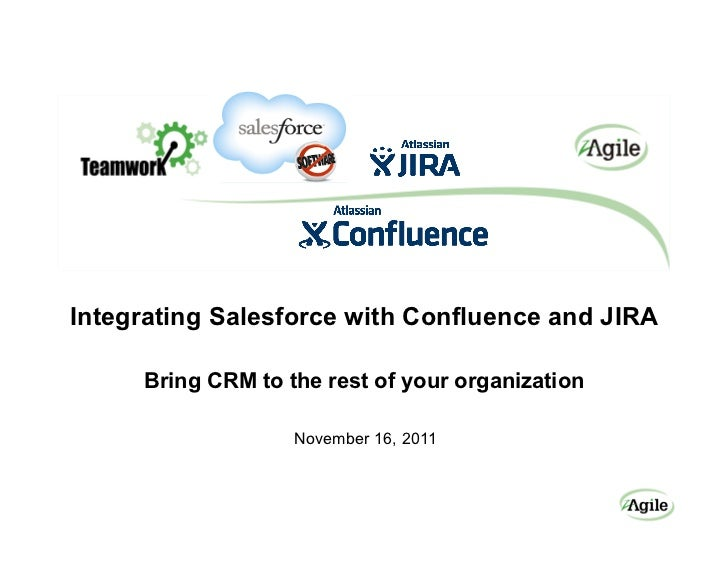 Integrating Salesforce with Confluence and JIRA     Bring CRM to the rest of your organization                   November ...