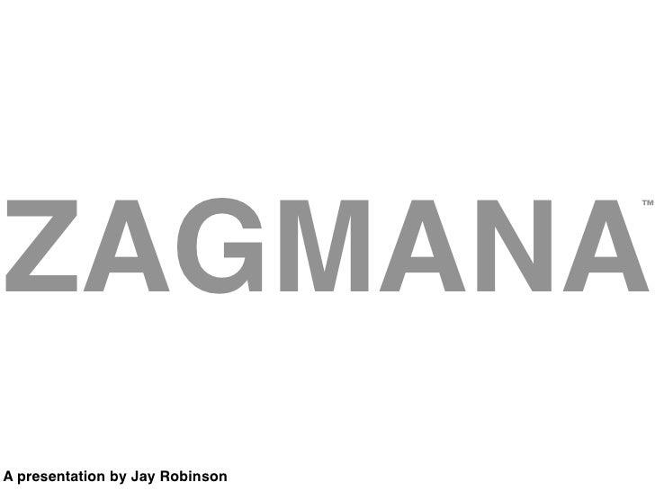 ZAGMANA                                  ™     A presentation by Jay Robinson