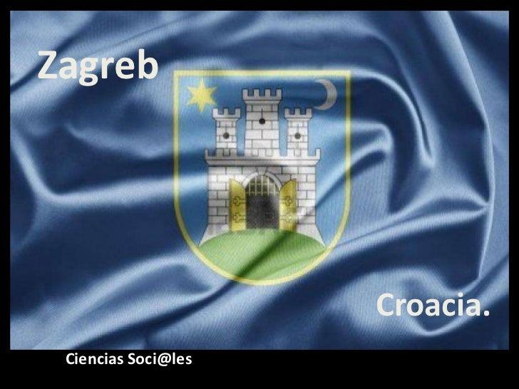 Zagreb                     Croacia. Ciencias Soci@les