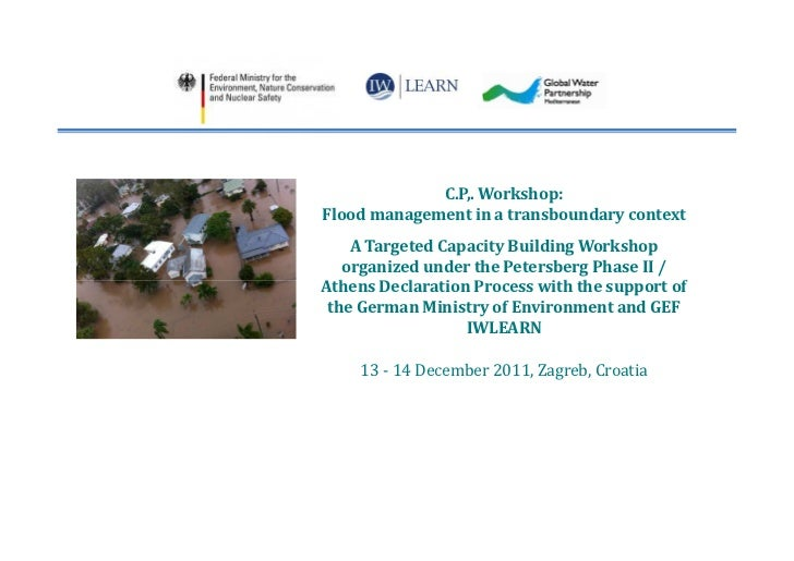 C.P,. Workshop:Flood management in a transboundary context    A Targeted Capacity Building Workshop   organized under the ...