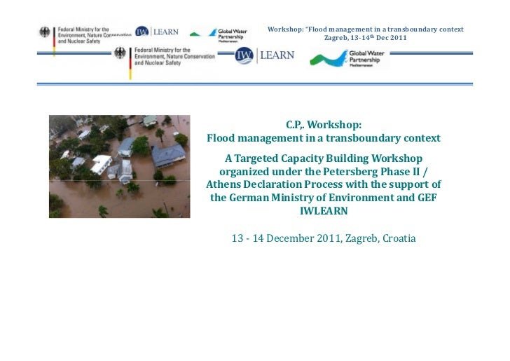 """Workshop: """"Flood management in a transboundary context                          Zagreb, 13-14th Dec 2011             C.P,...."""