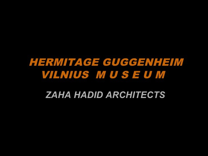 HERMITAGE GUGGENHEIM  VILNIUS M U S E U M   ZAHA HADID ARCHITECTS