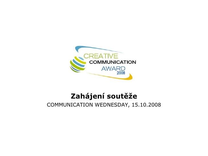Zahájení soutěže COMMUNICATION WEDNESDAY, 15.10.2008