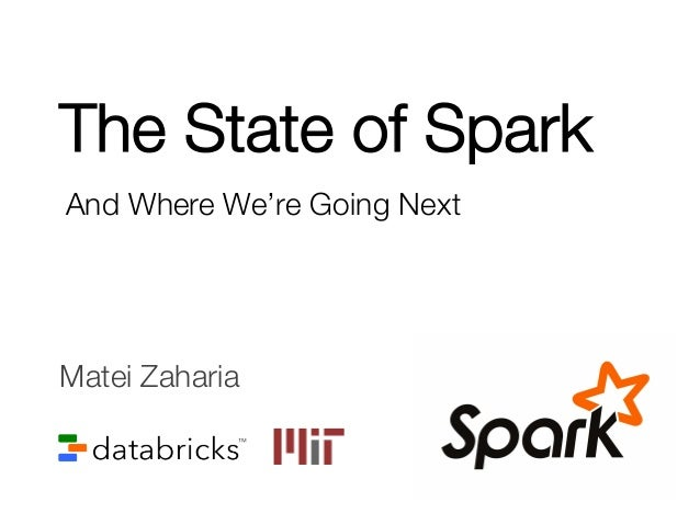 The State of Spark And Where We're Going Next Matei Zaharia