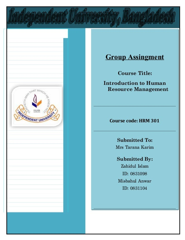 Group Assingment    Course Title:Introduction to Human Resource Management Course code: HRM 301   Submitted To:   Mrs Tara...