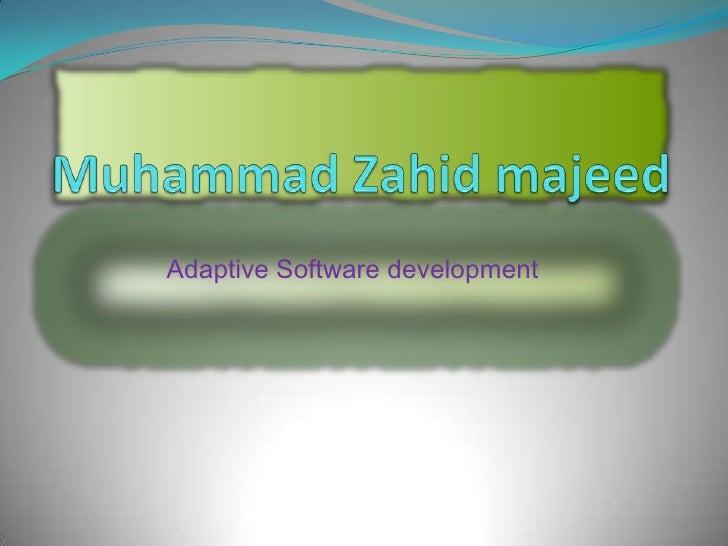 Muhammad Zahid majeed<br />Adaptive Software development<br />