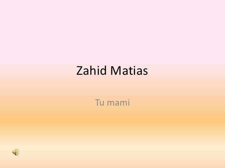 ZahidMatias<br />Tu mami<br />