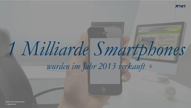 © www.twt.de Quelle: bevh & Boniversum 1 Milliarde Smartphones wurden im Jahr 2013 verkauft